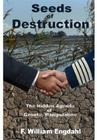 Seeds of Destruction: The Hidden Agenda of Genetic Manipulation Cover Image