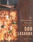 Oh! 500 Homemade Lasagna Recipes: A Homemade Lasagna Cookbook You Will Love Cover Image