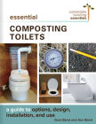 Essential Composting Toilets: A Guide to Options, Design, Installation, and Use (Sustainable Building Essentials #10) Cover Image