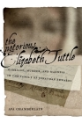 The Notorious Elizabeth Tuttle: Marriage, Murder, and Madness in the Family of Jonathan Edwards (North American Religions #6) Cover Image