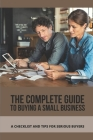 The Complete Guide To Buying A Small Business: A Checklist And Tips For Serious Buyers: Closing Checklist For Buying A Business Cover Image