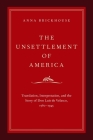 Unsettlement of America: Translation, Interpretation, and the Story of Don Luis de Velasco, 1560-1945 (Imagining the Americas) Cover Image