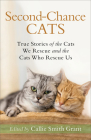 Second-Chance Cats: True Stories of the Cats We Rescue and the Cats Who Rescue Us Cover Image