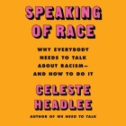 Speaking of Race Lib/E: Why Everybody Needs to Talk about Racism--And How to Do It Cover Image