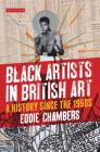 Black Artists in British Art: A History Since the 1950s (International Library of Visual Culture #10) Cover Image