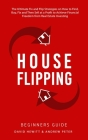 House Flipping - Beginners Guide: The Ultimate Fix and Flip Strategies on How to Find, Buy, Fix, and Then Sell at a Profit to Achieve Financial Freedo Cover Image