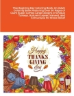 Thanksgiving Day Coloring Book: An Adult Coloring Book Featuring Over 30 Pages of Giant Super Jumbo Large Designs of Unique Turkeys, Autumn Leaves, Ha Cover Image