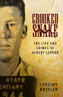Crooked Snake: The Life and Crimes of Albert Lepard Cover Image
