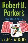 Robert B. Parker's Old Black Magic Cover Image