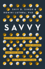 Savvy: Navigating Fake Companies, Fake Leaders and Fake News in the Post-Trust Era Cover Image