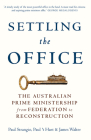 Settling the Office: The Australian Prime Ministership from Federation to Reconstruction Cover Image