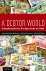A Debtor World: Interdisciplinary Perspectives on Debt Cover Image