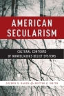 American Secularism: Cultural Contours of Nonreligious Belief Systems (Religion and Social Transformation #3) Cover Image