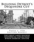 Building Detroit's Dequindre Cut, Phase 3, 1928: Eastern Market Cover Image