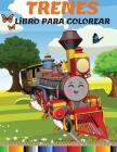 Trenes Libro para Colorear: Increíble Libro de Actividades y Colorear con Trenes y Locomotoras para Niños de 3 a 8 Años (Nivel Fácil a Medio y Dif Cover Image