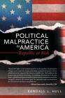Political Malpractice in America: Republic at Risk Cover Image