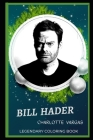 Bill Hader Legendary Coloring Book: Relax and Unwind Your Emotions with our Inspirational and Affirmative Designs Cover Image