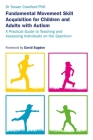 Fundamental Movement Skill Acquisition for Children and Adults with Autism: A Practical Guide to Teaching and Assessing Individuals on the Spectrum Cover Image