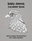 Baby Animal - Coloring Book - Animal Designs for Relaxation with Stress Relieving Cover Image