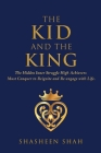 The Kid and the King: The Hidden Inner Struggle High Achievers Must Conquer to Reignite and Re-engage with Life. Cover Image