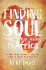 Finding Soul, from Silicon Valley to Africa: A Travel Memoir and Personal Journey Through Twenty Countries in Africa Cover Image