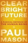 Clear Bright Future: A Radical Defence of the Human Being Cover Image