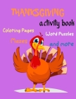 Thanksgiving Activity Book, Coloring Pages, Word Puzzles, Mazes, and more: Thanksgiving Activity Book: Coloring Pages, Word Puzzles, Mazes, and More!- Cover Image
