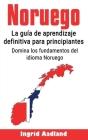 Noruego: La guía de aprendizaje definitiva para principiantes: Domina los fundamentos del idioma Noruego (Aprende noruego, idio Cover Image