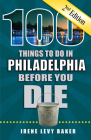 100 Things to Do in Philadelphia Before You Die, 2nd Edition (100 Things to Do Before You Die) Cover Image