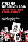 Strike for the Common Good: Fighting for the Future of Public Education (Class : Culture) Cover Image