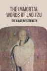 The Immortal Words Of Lao Tzu: The Value Of Strength: Learn About Strength Cover Image