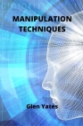 Manipulation Techniques: Discover practical application of Manipulation Techniques Cover Image