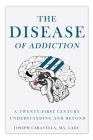 The Disease of Addiction: A Twenty-First Century Understanding and Beyond Cover Image