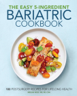 The Easy 5-Ingredient Bariatric Cookbook: 100 Postsurgery Recipes for Lifelong Health Cover Image