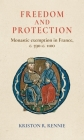 Freedom and protection: Monastic exemption in France, c. 590-c. 1100 Cover Image