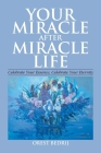 Your Miracle After Miracle Life Celebrate Your Essence, Celebrate Your Eternity Cover Image