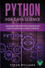 Python for Data Science: Advanced and Effective Strategies of Using Python Data Science Theories Cover Image