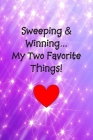 Sweeping and Winning My Two Favorite Things!: 6 x 9 wide-ruled notebook. 120 pages (60 sheets). Great gift for the sweeper in your life! Sweepstakes N Cover Image