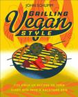 Grilling Vegan Style: 125 Fired-Up Recipes to Turn Every Bite into a Backyard BBQ Cover Image