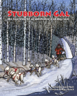 Stubborn Gal: The True Story of an Undefeated Sled Dog Racer Cover Image