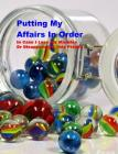 Putting My Affairs in Order: In Case I Lose My Marbles or Disappear Off This Planet Cover Image