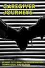 Caregiver Journeys: Stories Of Strength, Determination, Compassion, And Humor: Cancer Caregiver Guide Cover Image