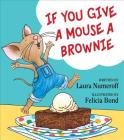 If You Give a Mouse a Brownie (If You Give... Books (Library)) Cover Image