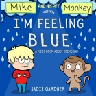 I'm Feeling Blue: A Kids Book About Being Sad (Mike And His Pet Monkey) Cover Image