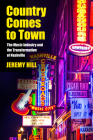 Country Comes to Town: The Music Industry and the Transformation of Nashville (American Popular Music) Cover Image