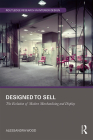 Designed to Sell: The Evolution of Modern Merchandising and Display (Routledge Research in Interior Design) Cover Image