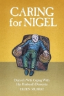 Caring For Nigel: Diary of a Wife Coping With Her Husband's Dementia Cover Image