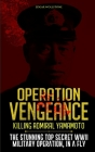 Operation Vengeance - Killing Admiral Yamamoto: The Stunning Top Secret WWII Military Operation, In a Fly Cover Image