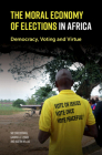 The Moral Economy of Elections in Africa: Democracy, Voting and Virtue Cover Image