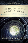 The Body in the Castle Well: A Mystery of the French Countryside (Bruno, Chief of Police Series) Cover Image